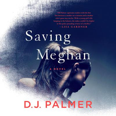 Saving Meghan: A Novel Audiobook, by D. J. Palmer