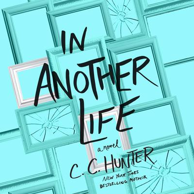 In Another Life: A Novel Audiobook, by C. C. Hunter