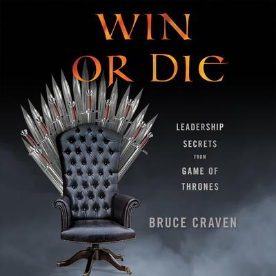 Win or Die: Leadership Secrets from Game of Thrones Audiobook, by Bruce Craven
