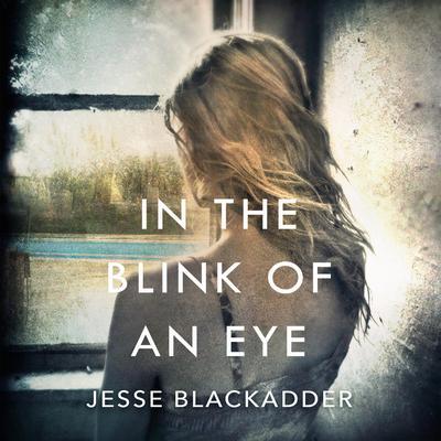 In the Blink of an Eye: A Novel Audiobook, by Jesse Blackadder
