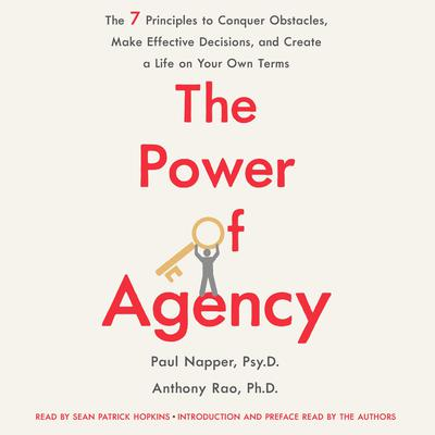 The Power of Agency: The 7 Principles to Conquer Obstacles, Make Effective Decisions, and Create a Life on Your Own Terms Audiobook, by Anthony Rao