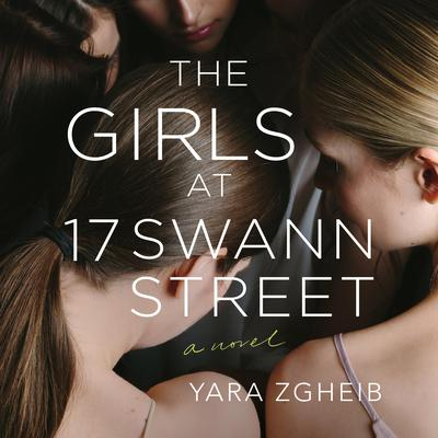 The Girls at 17 Swann Street: A Novel Audiobook, by Yara Zgheib