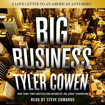Big Business: A Love Letter to an American Anti-Hero Audiobook, by Tyler Cowen