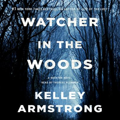 Watcher in the Woods: A Rockton Novel Audiobook, by Kelley Armstrong
