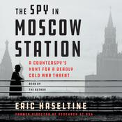 The Spy in Moscow Station: A Counterspys Hunt for a Deadly Cold War Threat Audiobook, by Eric Haseltine