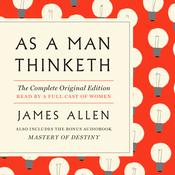 As a Man Thinketh: With the Bonus Book Mastery of Destiny (Essential Success Classics) Audiobook, by James Allen