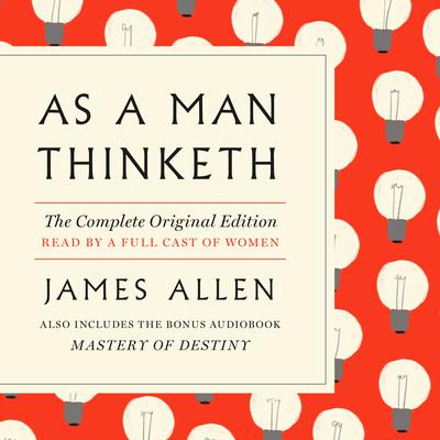 As a Man Thinketh: With the Bonus Book Mastery of Destiny (A GPS Guide to Life) Audiobook, by James Allen