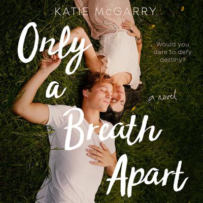 Only a Breath Apart: A Novel Audiobook, by Katie McGarry