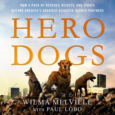 Hero Dogs: How a Pack of Rescues, Rejects, and Strays Became Americas Greatest Disaster-Search Partners Audiobook, by Paul Lobo