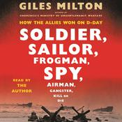 Soldier, Sailor, Frogman, Spy, Airman, Gangster, Kill or Die: How the Allies Won on D-Day Audiobook, by Giles Milton