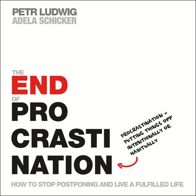 The End of Procrastination: How to Stop Postponing and Live a Fulfilled Life Audiobook, by Adela Schicker