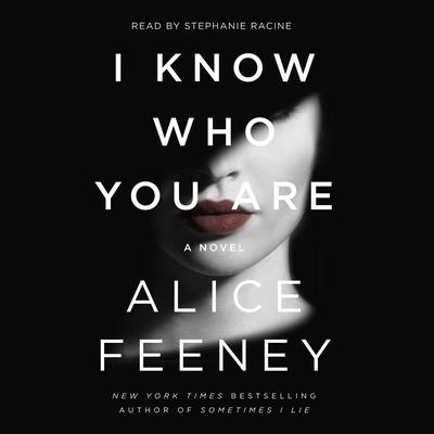 I Know Who You Are: A Novel Audiobook, by Alice Feeney