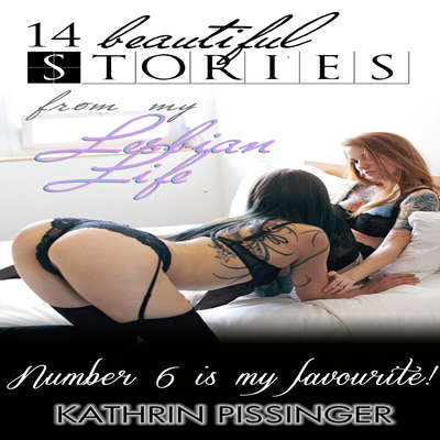 14 Beautiful Stories From My Lesbian Life: Number 6 is my Favorite Audiobook, by Kathrin Pissinger
