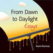 From Dawn to Daylight: Essays Audiobook, by Dawn Downey