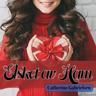 Elsket av Ham Audiobook, by Catherine Gabrielsen