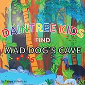 Daintree Kids Find Mad Dogs Cave Audiobook, by Tanya Volentras