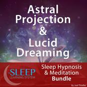 Astral Projection & Lucid Dreaming - Sleep Learning System Bundle (Sleep Hypnosis & Meditation) Audiobook, by Joel Thielke