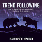 Trend Following: Learn to Make a Fortune in Both Bull and Bear Markets Audiobook, by Matthew G. Carter