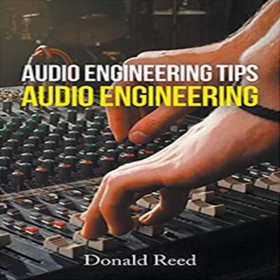 Audio Engineering Tips Audio Engineering  Audiobook, by Donald Reed