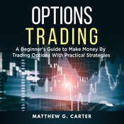 Options Trading: A Beginners Guide to Make Money By Trading Options With Practical Strategies Audiobook, by Matthew G. Carter