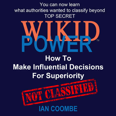 WIKID POWER - How To Make Influential Decisions For Superiority Audiobook, by Ian Coombe