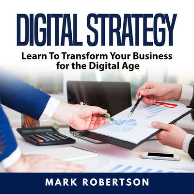 Digital Strategy: Learn To Transform Your Business for the Digital Age Audiobook, by Mark Robertson