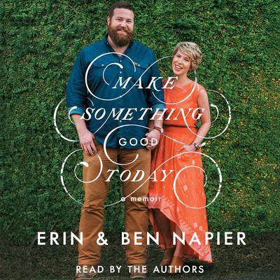 Make Something Good Today: A Memoir Audiobook, by Ben Napier