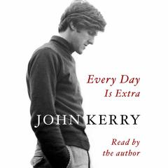 Every Day Is Extra Audiobook, by John Kerry