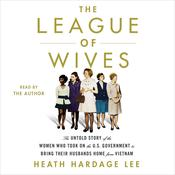 The League of Wives: The Untold Story of the Women Who Took on the US Government to Bring Their Husbands Home Audiobook, by Heath Hardage Lee