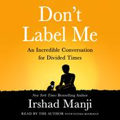 Don't Label Me: An Incredible Conversation for Divided Times Audiobook, by Irshad Manji