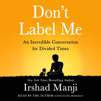 Dont Label Me: An Incredible Conversation for Divided Times Audiobook, by Irshad Manji