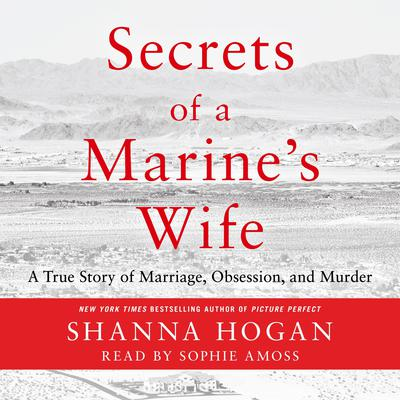 Secrets of a Marines Wife: A True Story of Marriage, Obsession, and Murder Audiobook, by Shanna Hogan