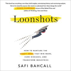 Loonshots: How to Nurture the Crazy Ideas That Win Wars, Cure Diseases, and Transform Industries Audiobook, by Safi Bahcall