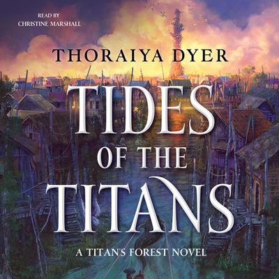 Tides of the Titans: A Titans Forest Novel Audiobook, by Thoraiya Dyer