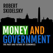 Money and Government: The Past and Future of Economics Audiobook, by Robert Skidelsky