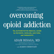 Overcoming Opioid Addiction: The Authoritative Medical Guide for Patients, Families, Doctors, and Therapists Audiobook, by Author Info Added Soon