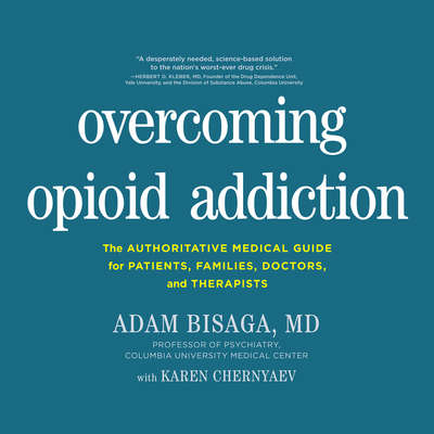 Overcoming Opioid Addiction: The Authoritative Medical Guide for Patients, Families, Doctors, and Therapists Audiobook, by MD Adam Bisaga