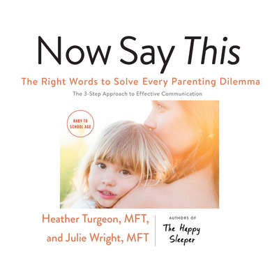 Now Say This: The Right Words to Solve Every Parenting Dilemma Audiobook, by Heather Turgeon MFT