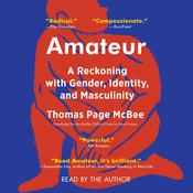 Amateur: A True Story About What Makes a Man Audiobook, by Thomas Page McBee