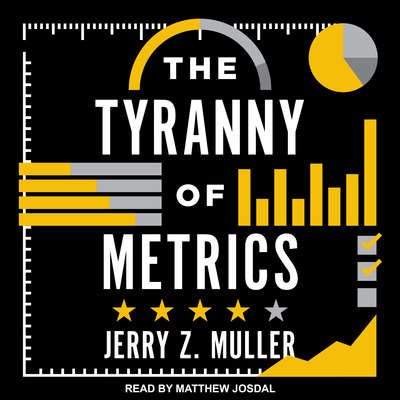 The Tyranny of Metrics Audiobook, by Jerry Z. Muller