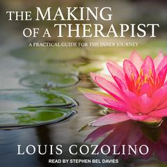 The Making of a Therapist: A Practical Guide for the Inner Journey Audiobook, by Louis Cozolino