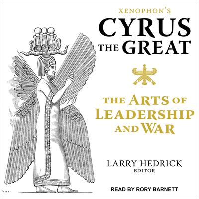 Xenophons Cyrus the Great: The Arts of Leadership and War Audiobook, by Xenophon