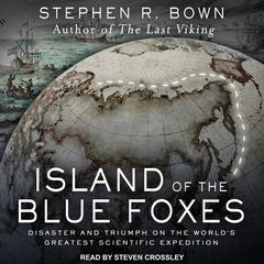 Island of the Blue Foxes: Disaster and Triumph on the Worlds Greatest Scientific Expedition Audiobook, by Stephen R. Bown