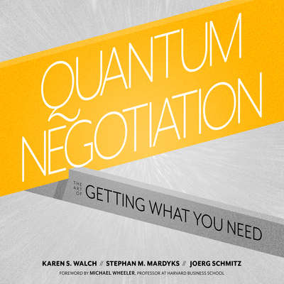 Quantum Negotiation: The Art of Getting What You Need Audiobook, by Joerg Schmitz
