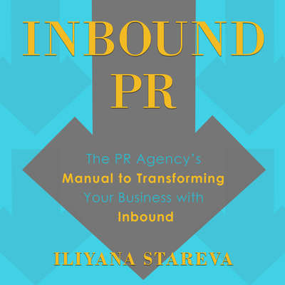 Inbound PR: The PR Agencys Manual to Transforming Your Business With Inbound Audiobook, by Iliyana Stareva