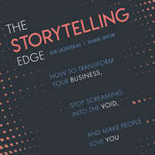 The Storytelling Edge: How to Transform Your Business, Stop Screaming into the Void, and Make People Love You Audiobook, by Shane Snow|