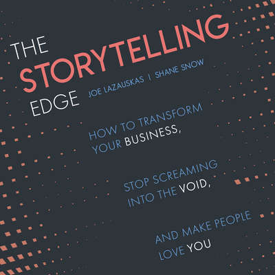 The Storytelling Edge: How to Transform Your Business, Stop Screaming into the Void, and Make People Love You Audiobook, by Shane Snow