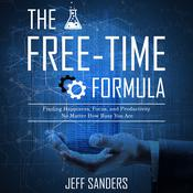 The Free-Time Formula: Finding Happiness, Focus, and Productivity No Matter How Busy You Are Audiobook, by Jeff Sanders