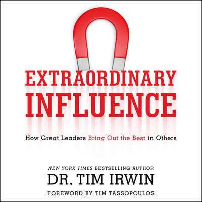 Extraordinary Influence: How Great Leaders Bring Out the Best in Others Audiobook, by Tim Irwin