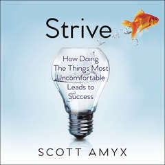 Strive: How Doing The Things Most Uncomfortable Leads to Success Audiobook, by Scott Amyx